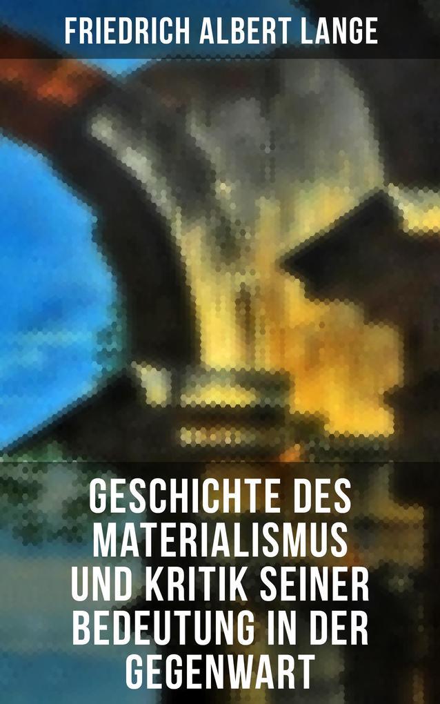 Geschichte des Materialismus und Kritik seiner Bedeutung in der Gegenwart als eBook