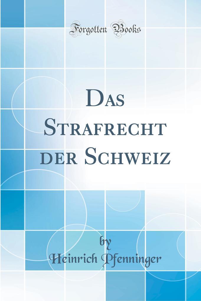 Das Strafrecht der Schweiz (Classic Reprint) als Buch von Heinrich Pfenninger
