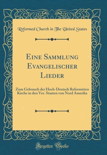 Eine Sammlung Evangelischer Lieder als Buch von Reformed Church In The United States - Forgotten Books