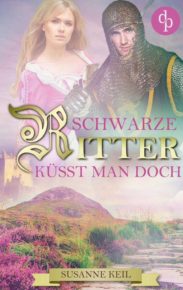 Schwarze Ritter küsst man doch (Historischer Roman, Liebe, Humor) als Buch