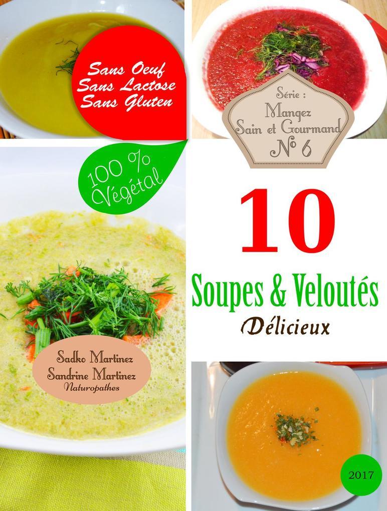 10 Soupes & Veloutés Délicieux. Sans Oeuf. Sans Lactose. Sans Gluten. 100% Végétal (Mangez Sain & Gourmand, #6) als eBook von Sandrine Martinez