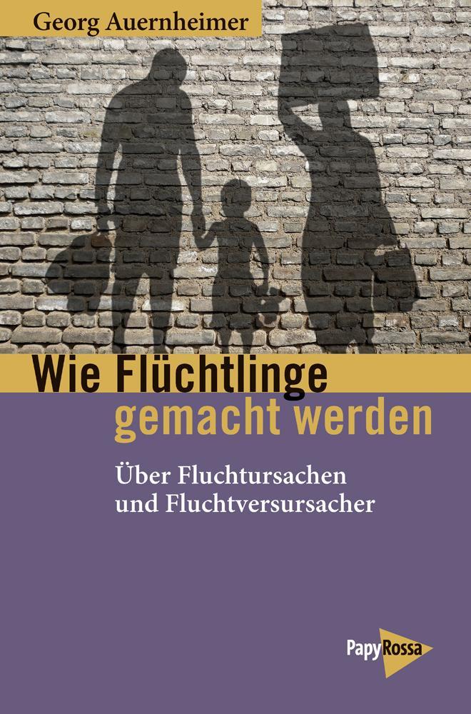 Wie Flüchtlinge gemacht werden als Buch von Georg Auernheimer