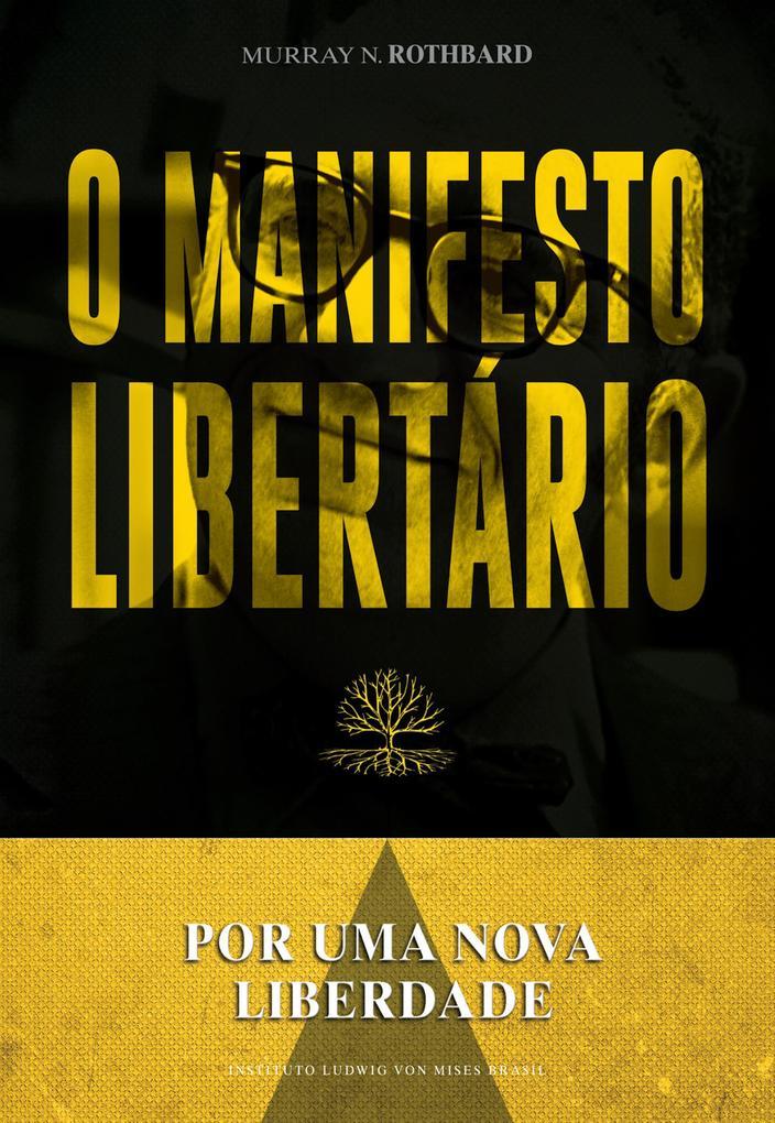O manifesto libertário: Por uma nova liberdade Murray N. Rothbard Author