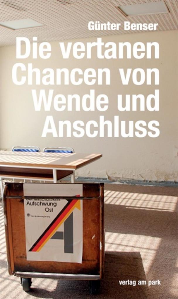 Die vertanen Chancen von Wende und Anschluss als Buch von Günter Benser