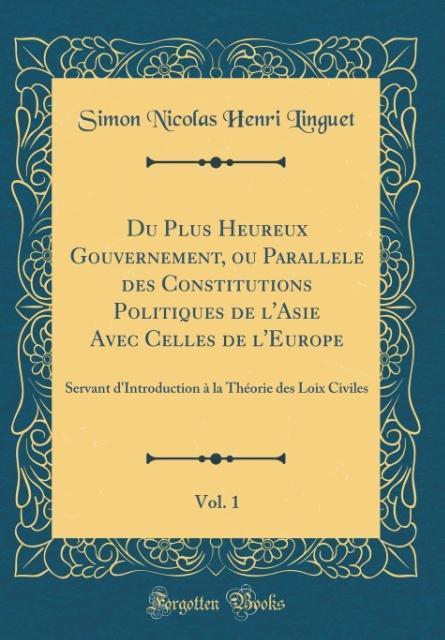 Du Plus Heureux Gouvernement, ou Parallele des ...