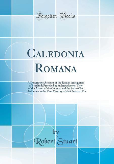 Caledonia Romana als Buch von Robert Stuart