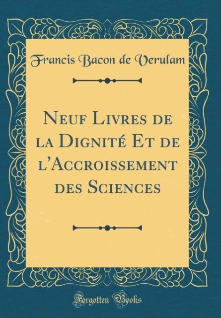 Neuf Livres de la Dignité Et de l´Accroissement des Sciences (Classic Reprint) als Buch von Francis Bacon de Verulam - Forgotten Books