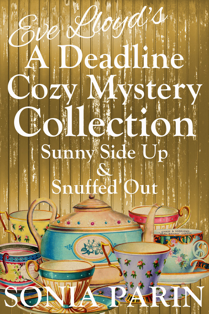 Eve Lloyd´s A Deadline Cozy Mystery Collection: Sunny Side Up & Snuffed Out als eBook von Sonia Parin