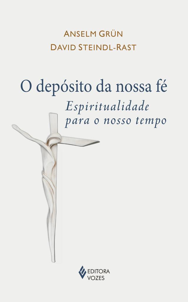 O depósito da nossa fé als eBook von Anselm Grün, David Steindl-Rast - Editora Vozes