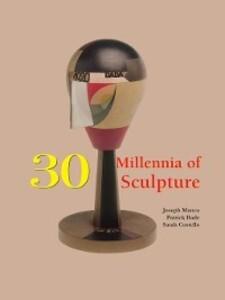 30 Millennia of Sculpture als eBook von Joseph Manca, Patrick Bade, Sarah Costello, Victoria Charles
