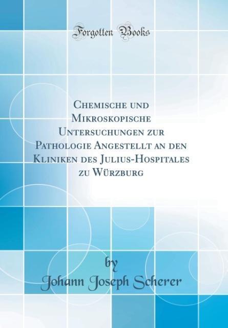 Chemische und Mikroskopische Untersuchungen zur Pathologie Angestellt an den Kliniken des Julius-Hospitales zu Würzburg (Classic Reprint) als Buch... - Forgotten Books