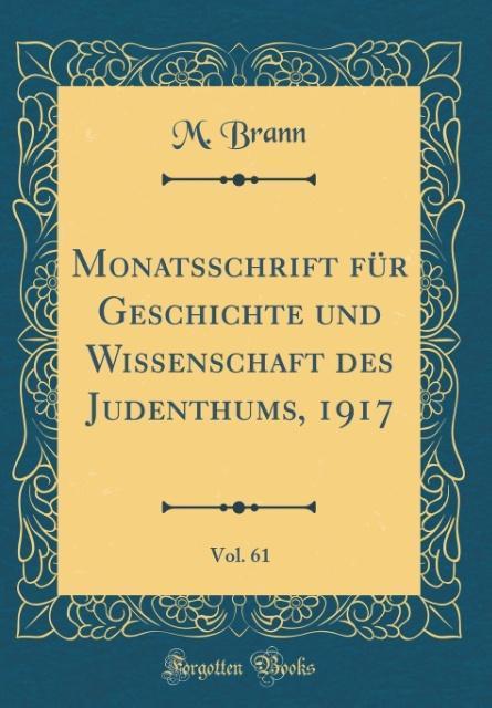 Monatsschrift für Geschichte und Wissenschaft des Judenthums, 1917, Vol. 61 (Classic Reprint) als Buch von M. Brann - Forgotten Books