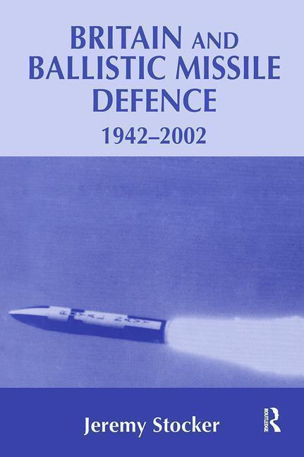 Britain and Ballistic Missile Defence, 1942-2002 als Buch (gebunden)