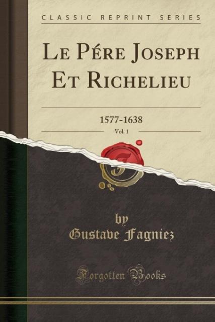 Le Pére Joseph Et Richelieu, Vol. 1