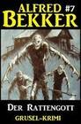 Alfred Bekker Grusel-Krimi #7: Der Rattengott