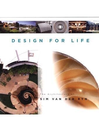 Design for Life: The Architecture of Sim Van Der Ryn als Buch (gebunden)
