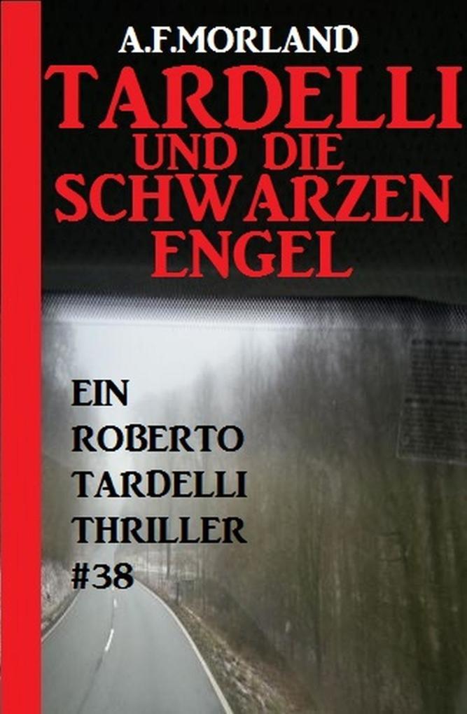 Tardelli und die schwarzen Engel: Ein Roberto Tardelli Thriller #38 als eBook