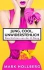 Jung, cool, unwiderstehlich