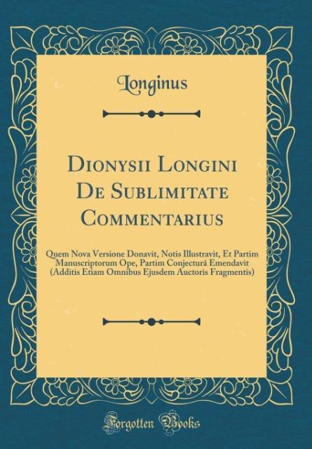 Dionysii Longini De Sublimitate Commentarius als Buch von Longinus Longinus