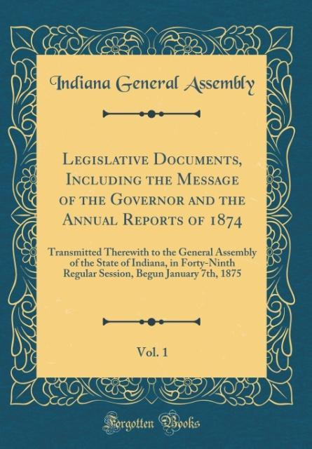Legislative Documents, Including the Message of the Governor and the Annual Reports of 1874, Vol. 1