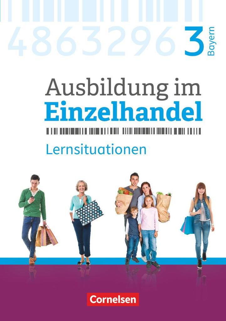 Ausbildung im Einzelhandel 3. Ausbildungsjahr - Bayern - Arbeitsbuch mit Lernsituationen als Buch von Christian Fritz, Markus Hillebrand, Antje Ko...