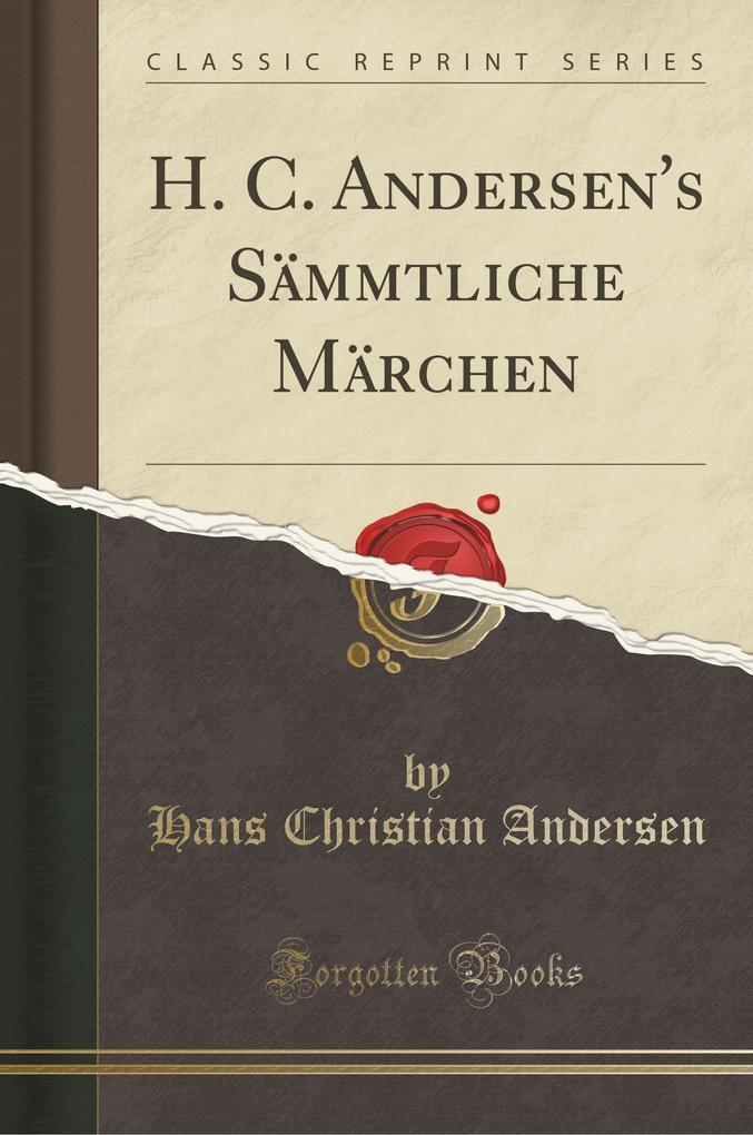 H. C. Andersen's Sämmtliche Märchen (Classic Reprint) als Buch von Hans Christian Andersen