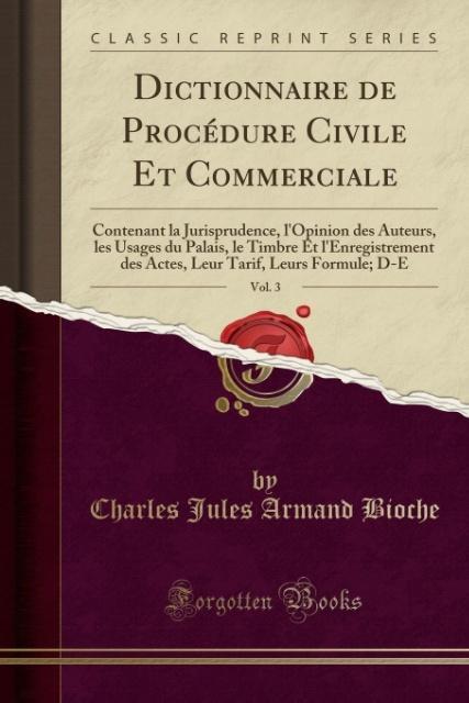 Dictionnaire de Procédure Civile Et Commerciale, Vol. 3 als Taschenbuch von Charles Jules Armand Bioche