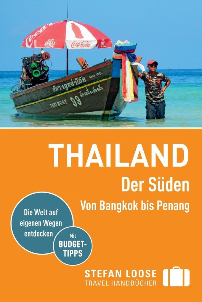 Stefan Loose Reiseführer Thailand Der Süden, Von Bangkok nach Penang als eBook