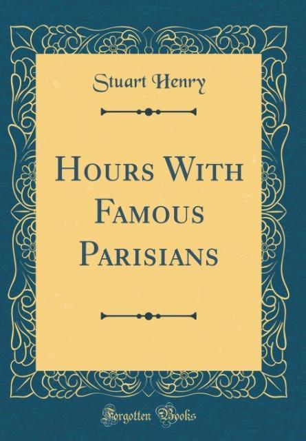 Hours With Famous Parisians (Classic Reprint) als Buch von Stuart Henry - Forgotten Books