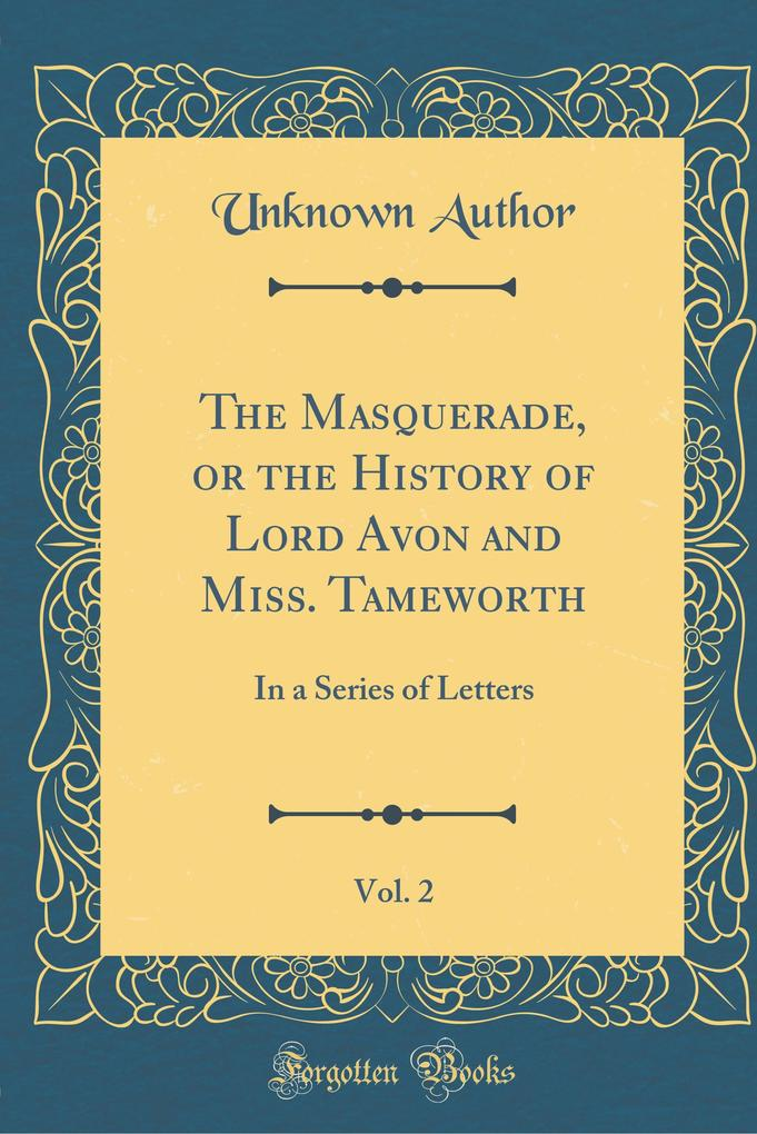 The Masquerade, or the History of Lord Avon and Miss. Tameworth, Vol. 2 als Buch von Unknown Author
