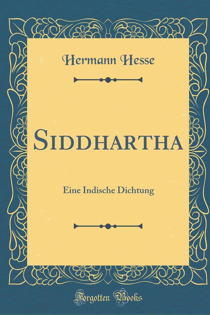 Siddhartha: Eine Indische Dichtung (Classic Reprint)