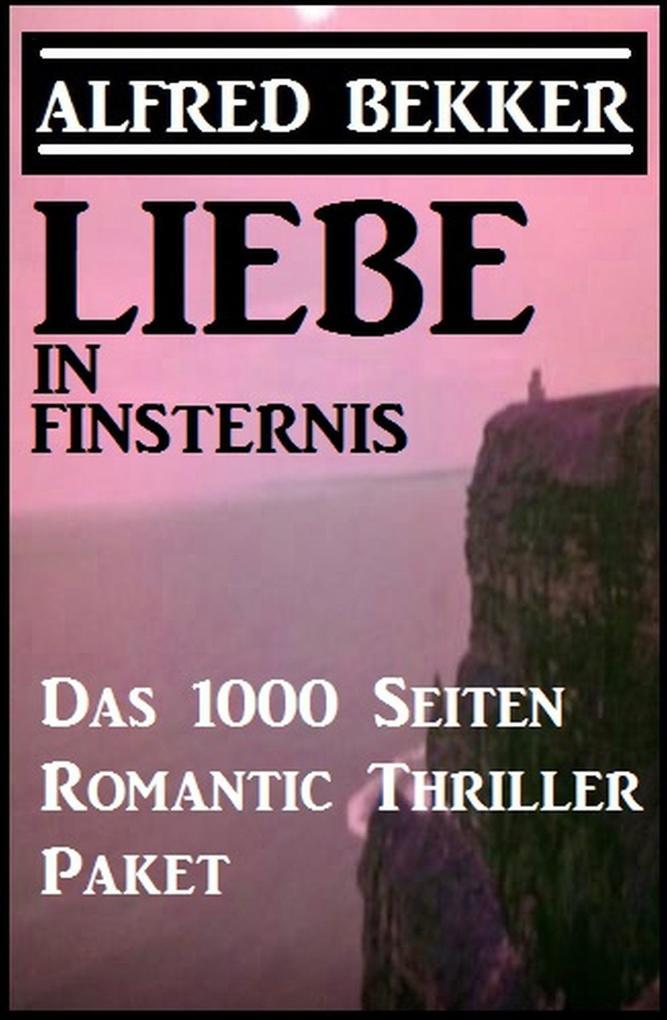 Liebe in Finsternis - Das 1000 Seiten Romantic Thriller Paket als eBook