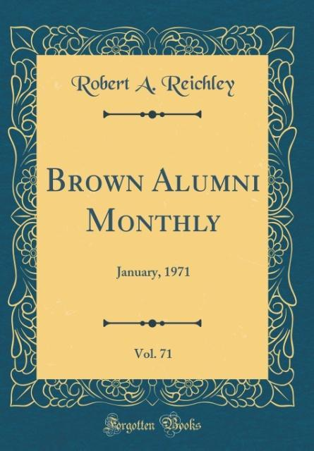 Brown Alumni Monthly, Vol. 71 als Buch von Robert A. Reichley - Forgotten Books