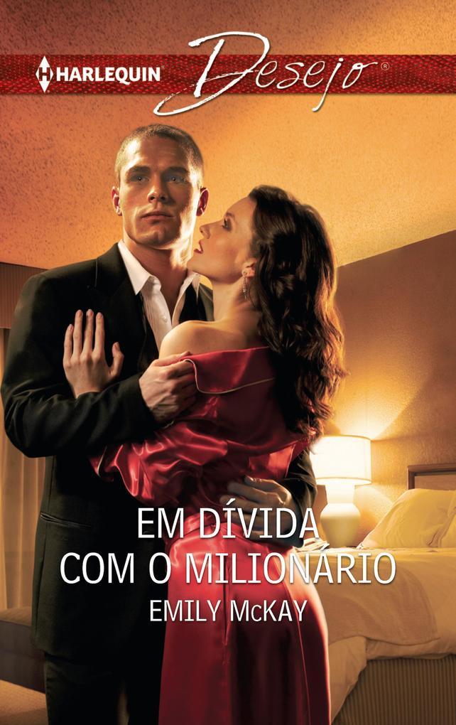 Em dívida com o milionário als eBook von Emily Mckay - Harlequin, uma divisão de HarperCollins Ibérica, S.A.