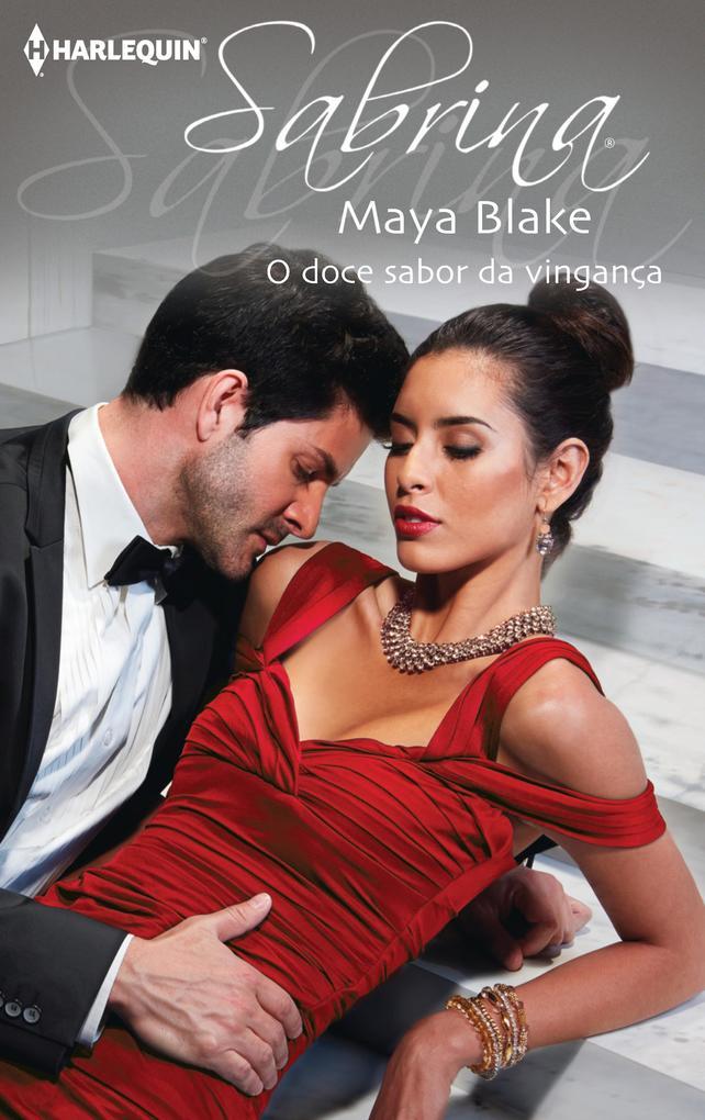 O doce sabor da vingança als eBook von Maya Blake - Harlequin, uma divisão de HarperCollins Ibérica, S.A.