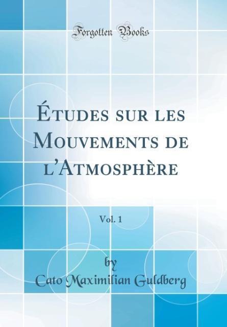 Études sur les Mouvements de l´Atmosphère, Vol. 1 (Classic Reprint) als Buch von Cato Maximilian Guldberg - Forgotten Books