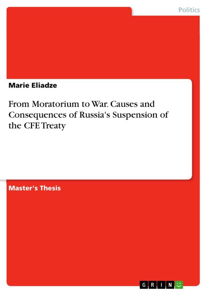 From Moratorium to War. Causes and Consequences of Russia´s Suspension of the CFE Treaty als Buch von Marie Eliadze - GRIN Publishing