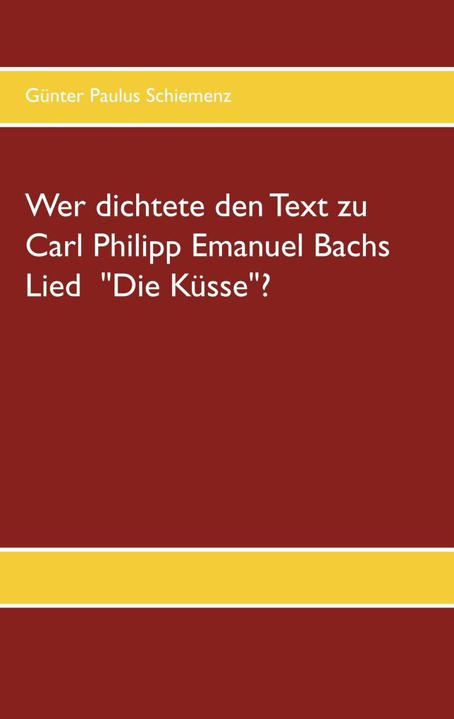 Wer dichtete den Text zu Carl Philipp Emanuel Bachs Lied Die Küsse? als Buch