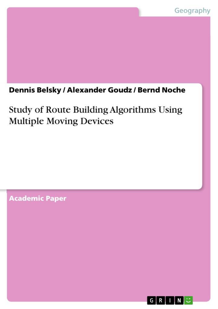 Study of Route Building Algorithms Using Multiple Moving Devices als Buch von Dennis Belsky, Alexander Goudz, Bernd Noche