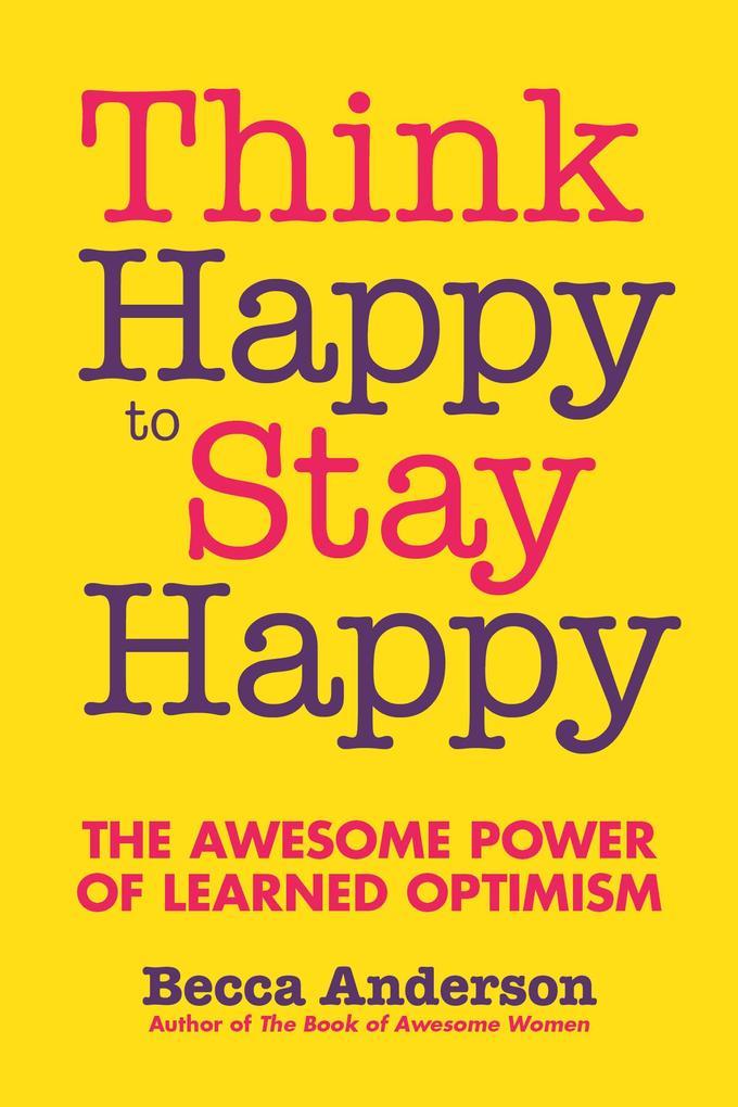 Think Happy to Stay Happy als eBook von Becca A...
