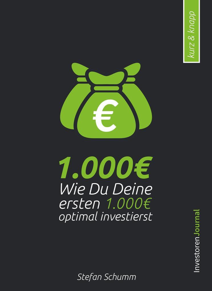 Geld anlegen für Einsteiger: Wie Du Deine ersten 1000EUR optimal investierst als eBook