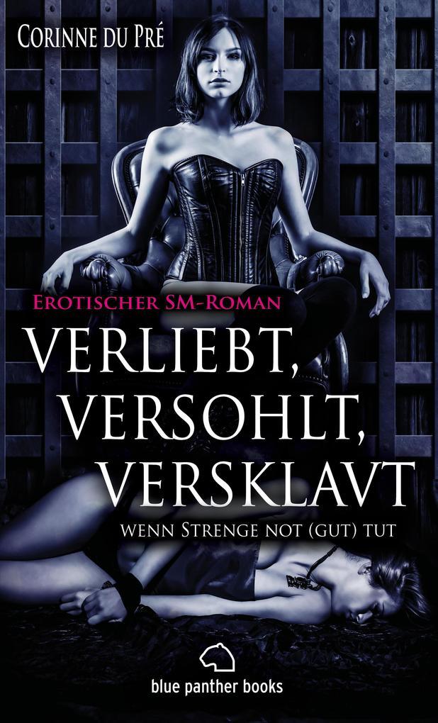 verliebt, versohlt, versklavt - wenn Strenge not (gut) tut | Erotischer SM-Roman als eBook