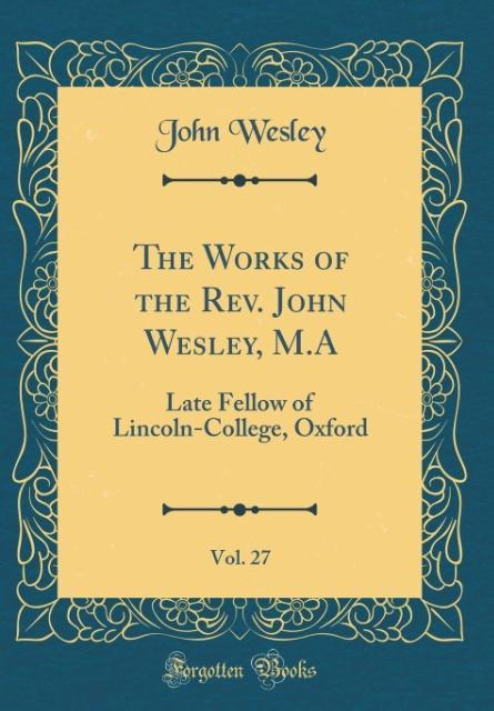 The Works of the Rev. John Wesley, M.A, Vol. 27