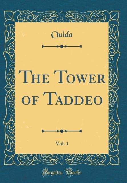 The Tower of Taddeo, Vol. 1 (Classic Reprint)