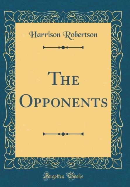 The Opponents (Classic Reprint) als Buch von Ha...