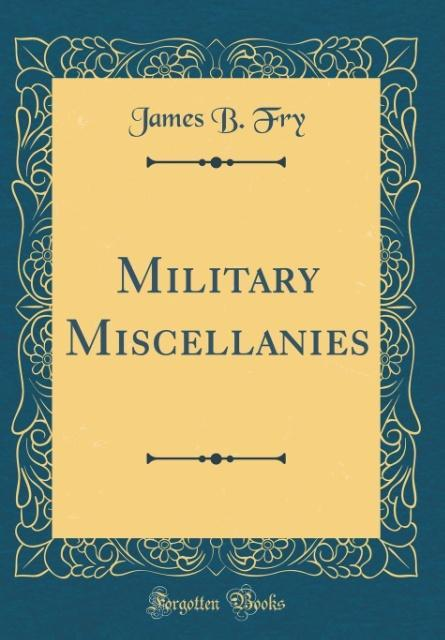 Military Miscellanies (Classic Reprint)