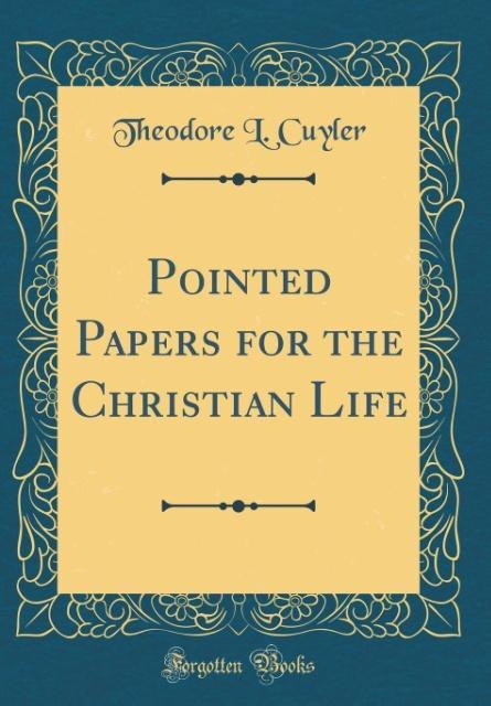 Pointed Papers for the Christian Life (Classic Reprint)