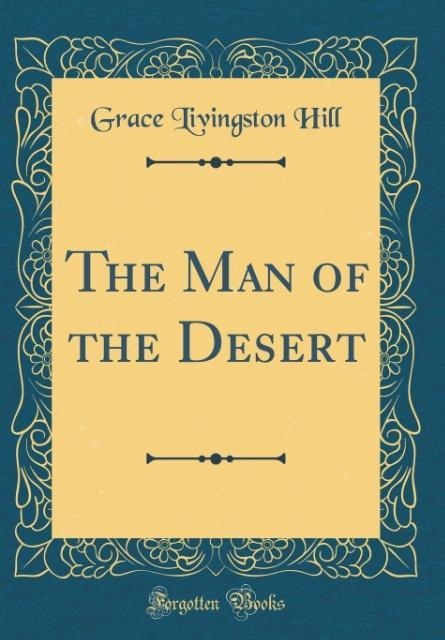 The Man of the Desert (Classic Reprint)