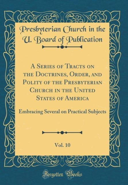 A Series of Tracts on the Doctrines, Order, and Polity of the Presbyterian Church in the United States of America, Vol.
