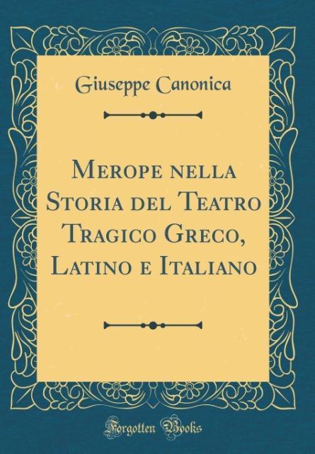Merope nella Storia del Teatro Tragico Greco, L...